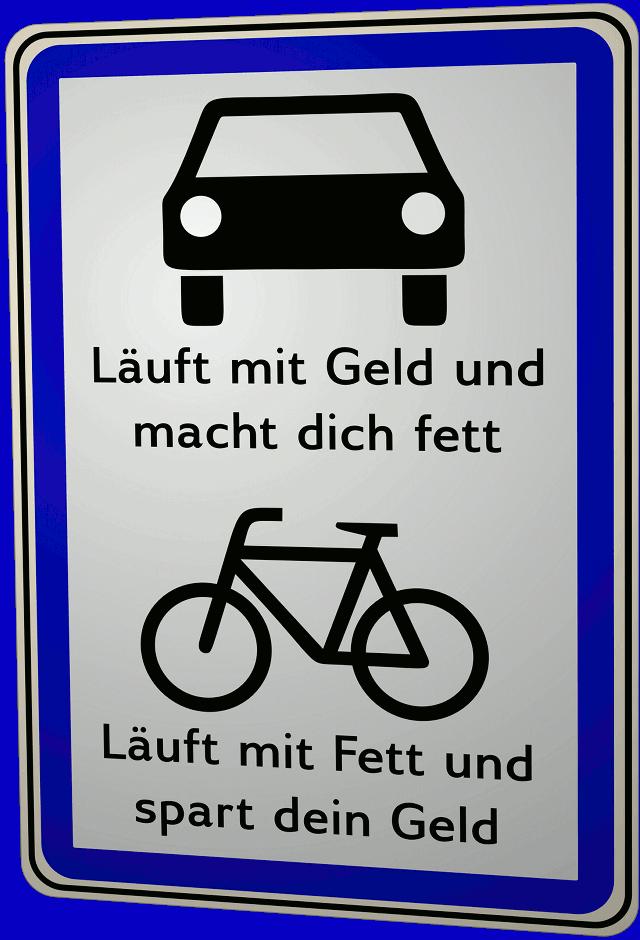 Auto: Läuft mit Geld und macht dich fett - Fahrrad: Läuft mit Fett und spart dein Geld